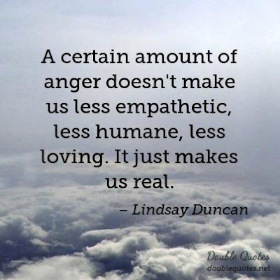 Loving Quotes that Will Restore: a certain amout of anger doesn't make us less empathetic, less humane, less loving.