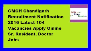 GMCH Chandigarh Recruitment Notification 2016 Latest 104 Vacancies Apply Online Sr. Resident, Doctor Jobs