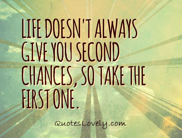Life doesn't always give you second chances