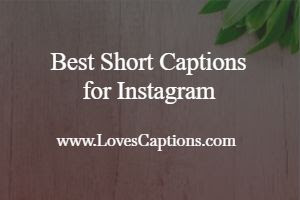 140+ Best Short Captions for Instagram - Short Instagram Captions