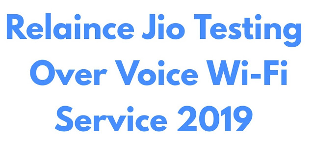 Reliance Jio Testing Voice Over Wi-Fi Service 2019