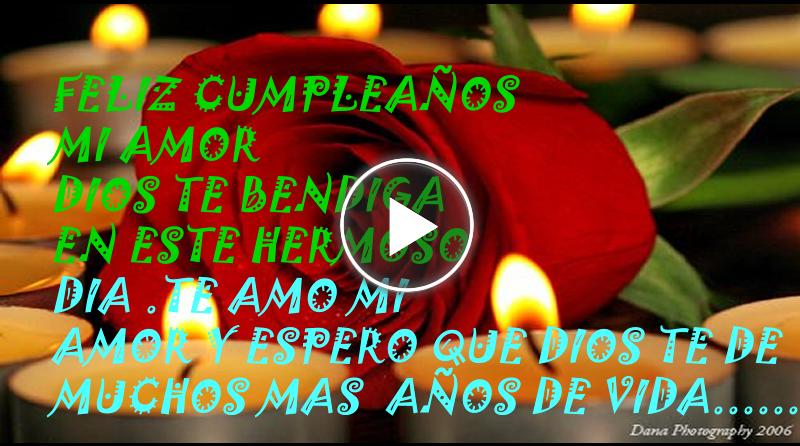 Feliz Aniversario Mi Amooor Te Amo Te Amo Te Amo: FELIZ CUMPLEAÑOS MI AMOR DIOS TE BENDIGA TE AMO, TE AMO