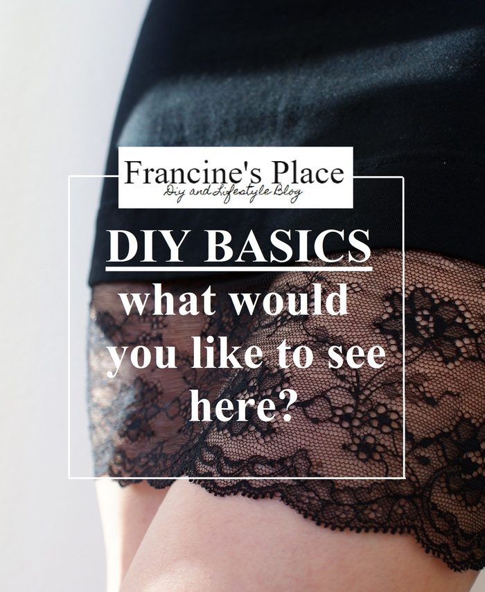 DIY BASICS: WHAT WOULD YOU LIKE TO SEE HERE?