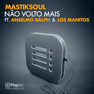 Mastiksoul Feat. Anselmo Ralph & Los Manitos - Não Volto Mais (Kizomba) Download Mp3