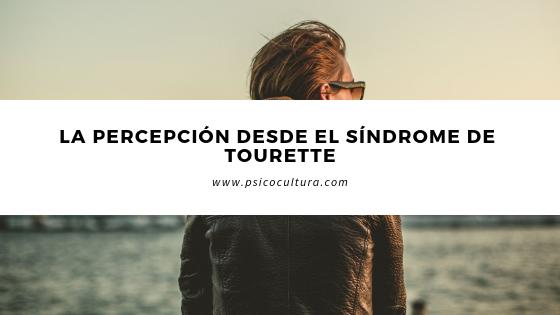 La percepción desde el síndrome de Tourette