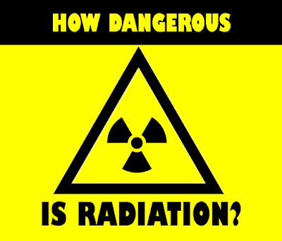 Is radiation really that dangerous?