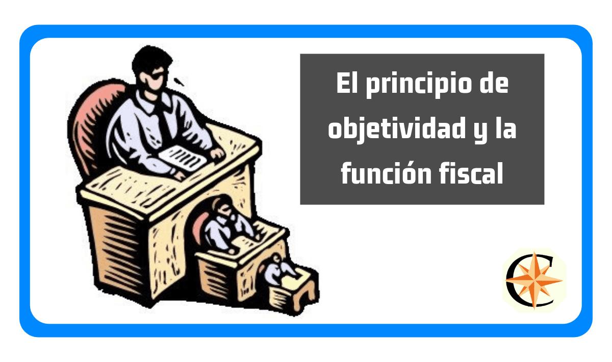 El principio de objetividad y la función fiscal