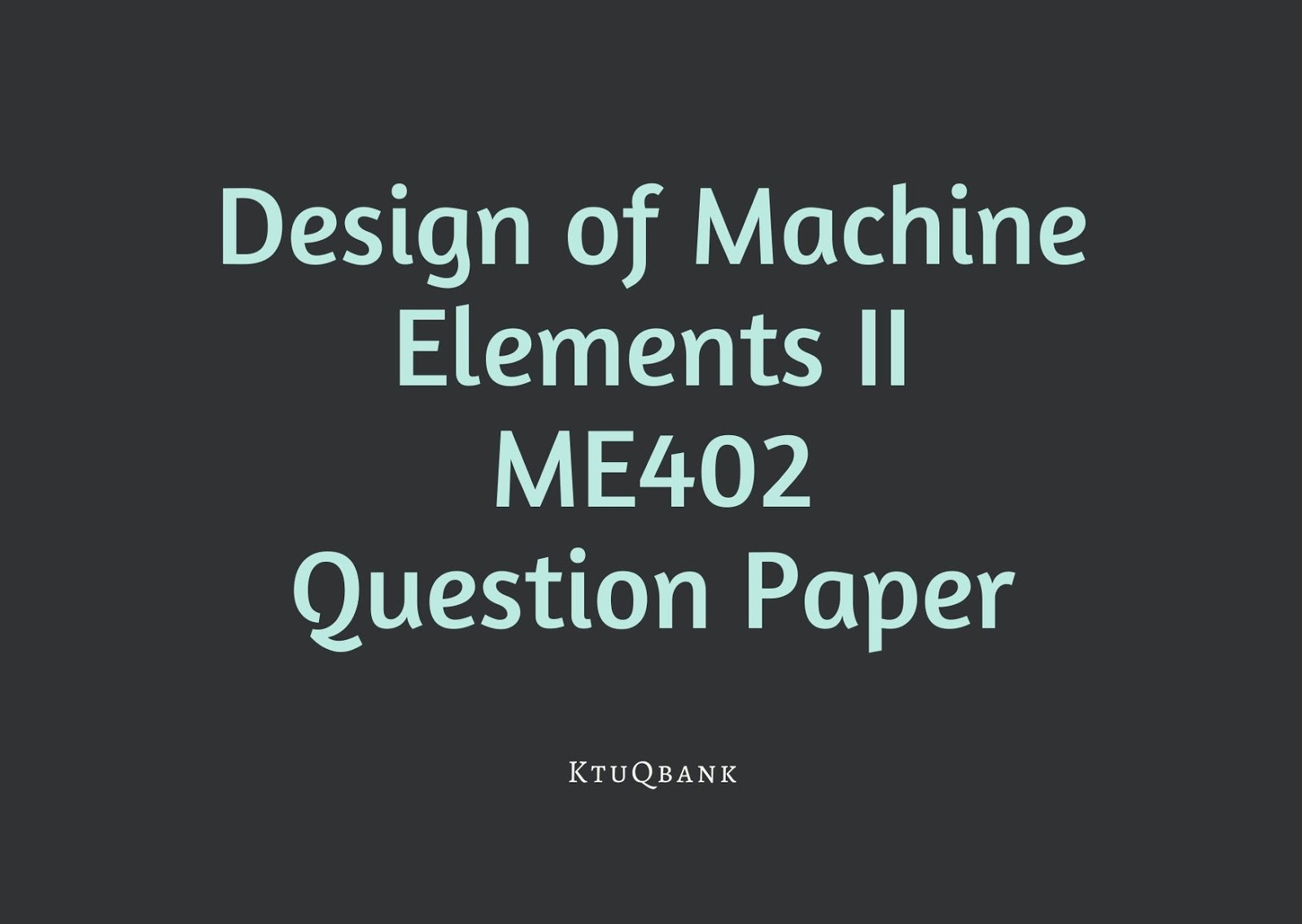 Design of Machine Elements-II | ME402 | Question Papers (2015 batch)