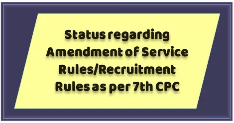 7th CPC : Revision of Pay Scales – Amendment of Service Rules/Recruitment Rules