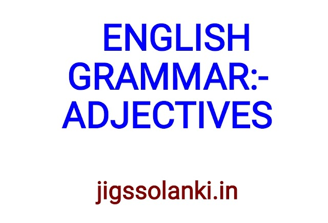 ENGLISH GRAMMAR:- ADJECTIVES NOTE