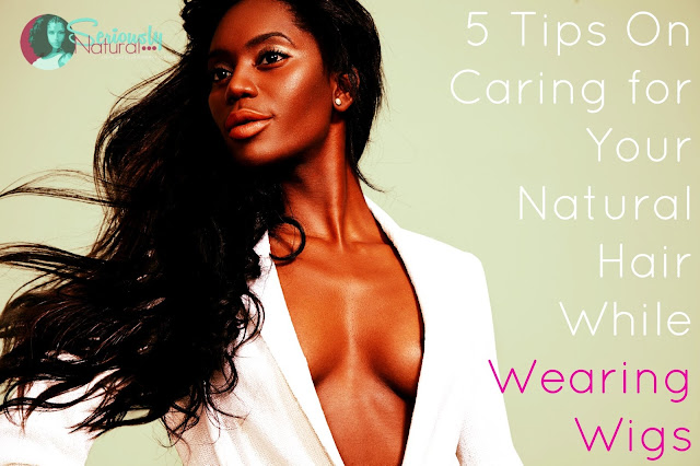 5 Tips On Caring for Your Natural Hair While Wearing Wigs