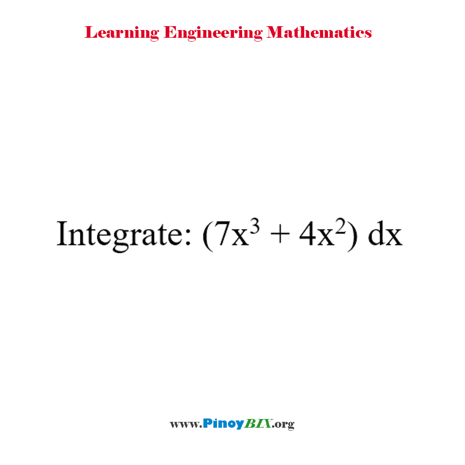 Integrate: (7x^3 + 4x^2) dx.