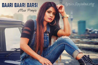 Baari Baari Barsi Lyrics: A latest punjabi song in the voice of Miss Pooja music for this track is composed by G Guri while lyrics is penned by Singh Jeet.   Song Details  Song - Baari Baari Barsi Singer : Miss Pooja Music : G Guri Lyrics : Singh jeet Video : Sukh Sanghera Label - Speed Records