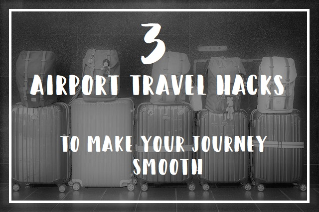3 Airport Travel Hacks to Make Your Journey Smooth