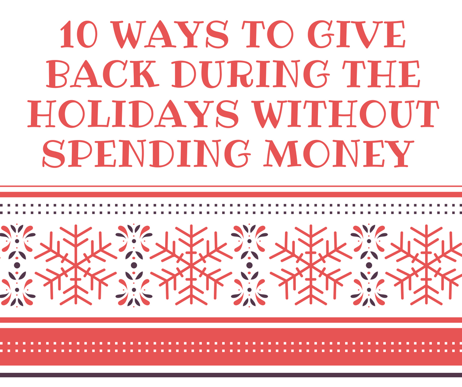 10 Ways To Give Back During The Holidays Without Spending