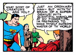 "Action Comics (1938) #23 Page 10 Panel 6: Luthor explains that he is a ""super-genius"" with aspirations to become ""supreme master of th' world"" to Superman (Is that a Brooklyn accent?)."