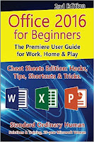Office 2016 for Beginners, 2nd Edition. The Premiere User Guide for Work, Home & Play: Cheat Sheets Edition: Hacks, Tips, Shortcuts & Tricks