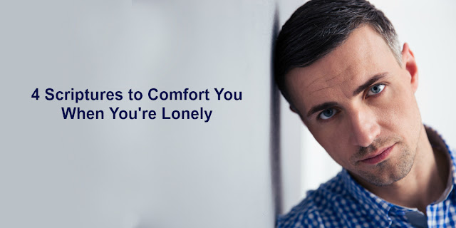 4 Scriptures to Comfort You When You're Lonely