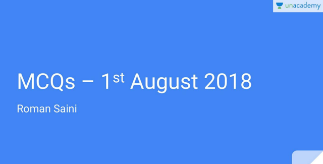 Unacademy MCQS August 2018