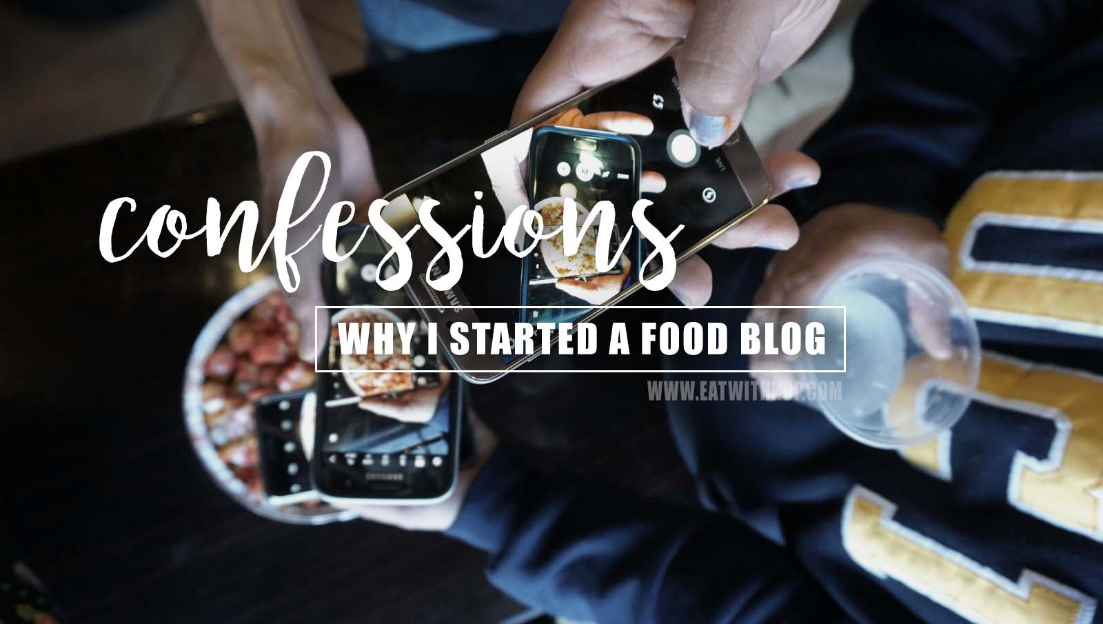 Confessions | Why I Started A Food Blog