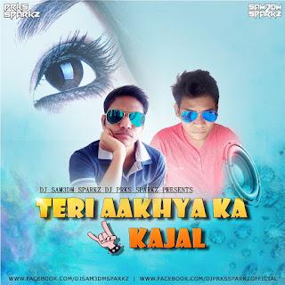 Teri Aakhya Ka Yo Kajal Ft.Veer Dahiya - DJ Sam3dm SparkZ & DJ Prks SparkZ