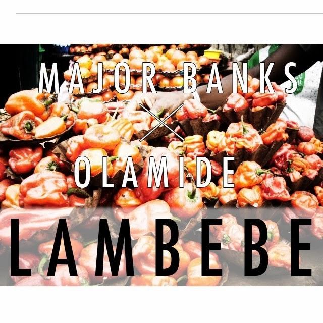 Major Banks - Lambebe ft Olamide