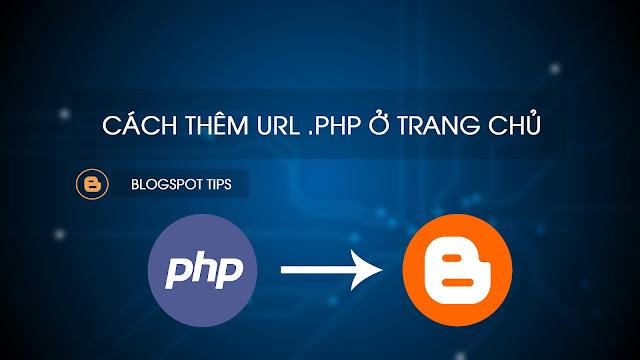 Cách thêm url Index.php vào trang chủ cho Blogspot