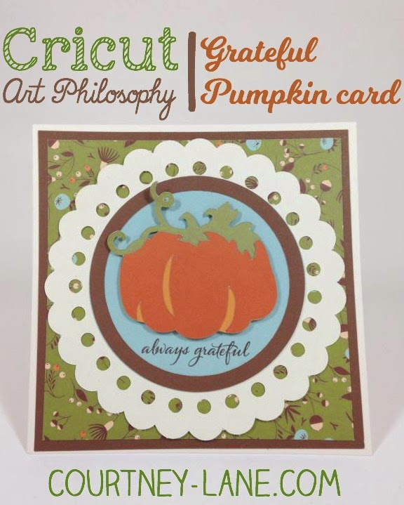 Close To My Heart Art Philosophy Cricut cartridge Always Grateful Pumpkin card