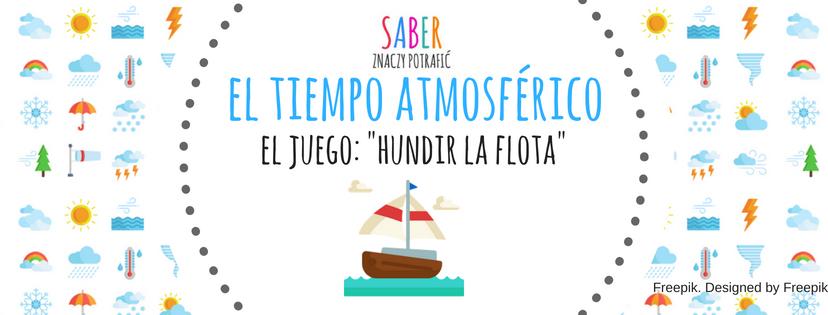 EL TIEMPO ATMOSFÉRICO: hundir la flota | POGODA: gra w statki