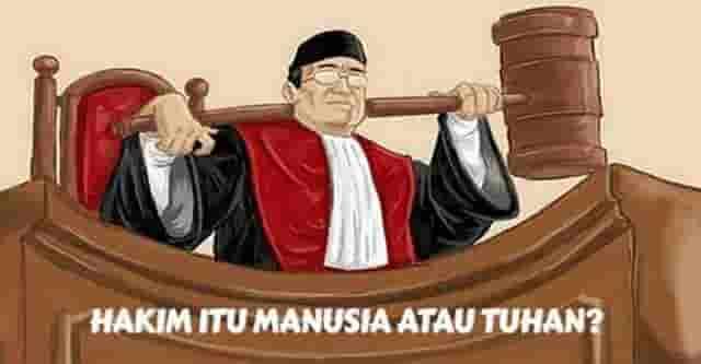 Hakim Itu Manusia Atau Tuhan?