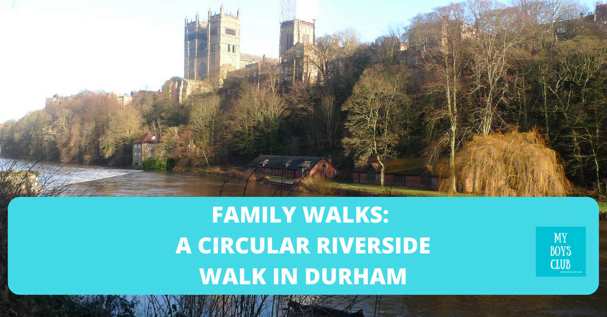 My Boys Club Family Walks A Circular Riverside Walk In Durham