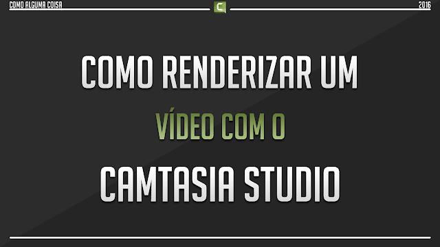 Como renderizar um vídeo com o Camtasia Studio