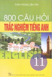 800 Câu Hỏi Trắc Nghiệm Tiếng Anh 11 - Thân Trọng Liên Tân