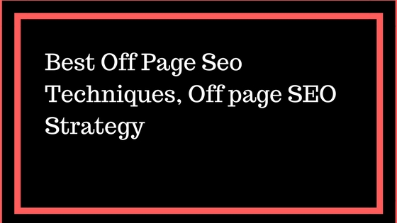 9 Best Off Page Seo Techniques, Off page SEO Strategy 2018