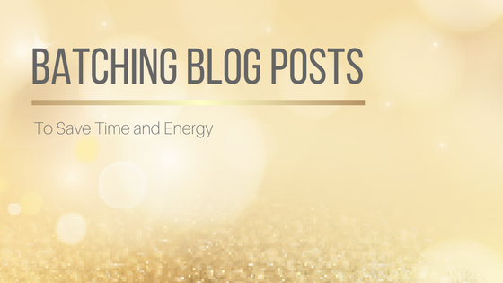 Batching Blog Posts To Save Time and Energy