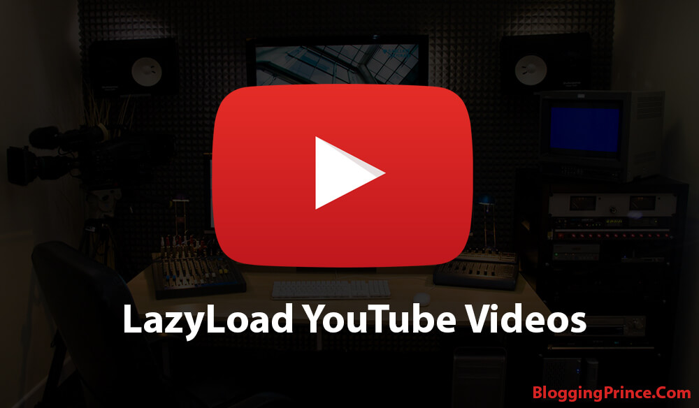 Speed Up Blogger - How To Easily Lazy Load YouTube Videos