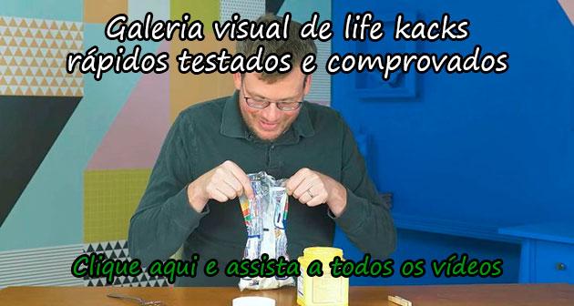 GALERIA VISUAL DE LIFE HACKS RÁPIDOS TESTADOS E COMPROVADOS