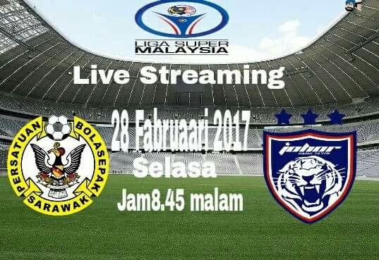 Live Streaming Sarawak vs JDT 28 Februari 2017