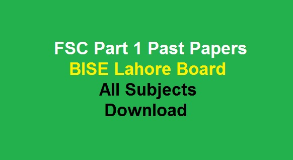 FSC Part 1 Past Papers BISE Lahore Board All Subjects Download