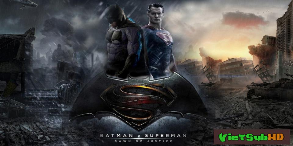 Phim Người Dơi Và Siêu Nhân: Bình Minh Của Công Lý VietSub HD | Batman V Superman: Dawn Of Justice 2016