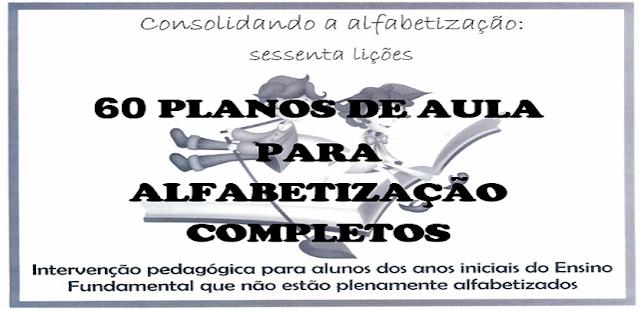 60 PLANOS DE AULA PARA ALFABETIZAÇÃO COMPLETOS