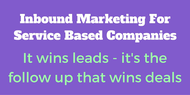 Inbound Marketing For Service Companies Wins Leads - The Follow-up Wins Deals