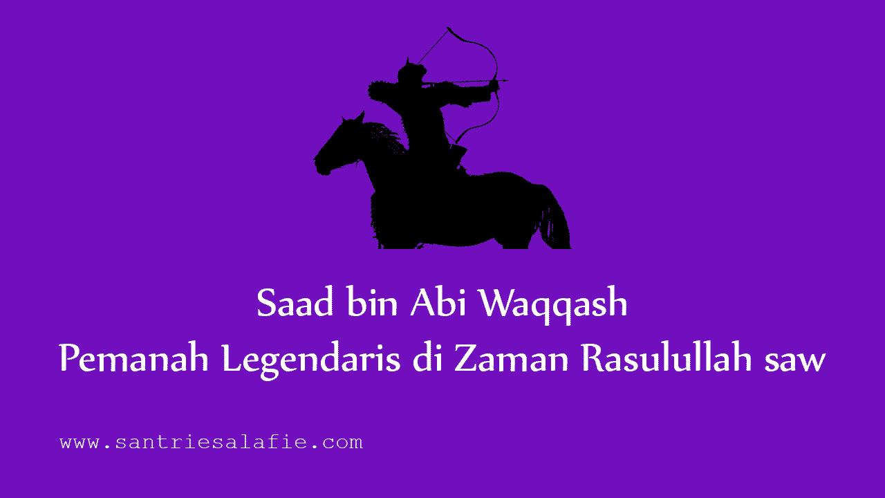 Saad bin Abi Waqqash, Pemanah Legendaris di Zaman Rasulullah saw by Santrie Salafie