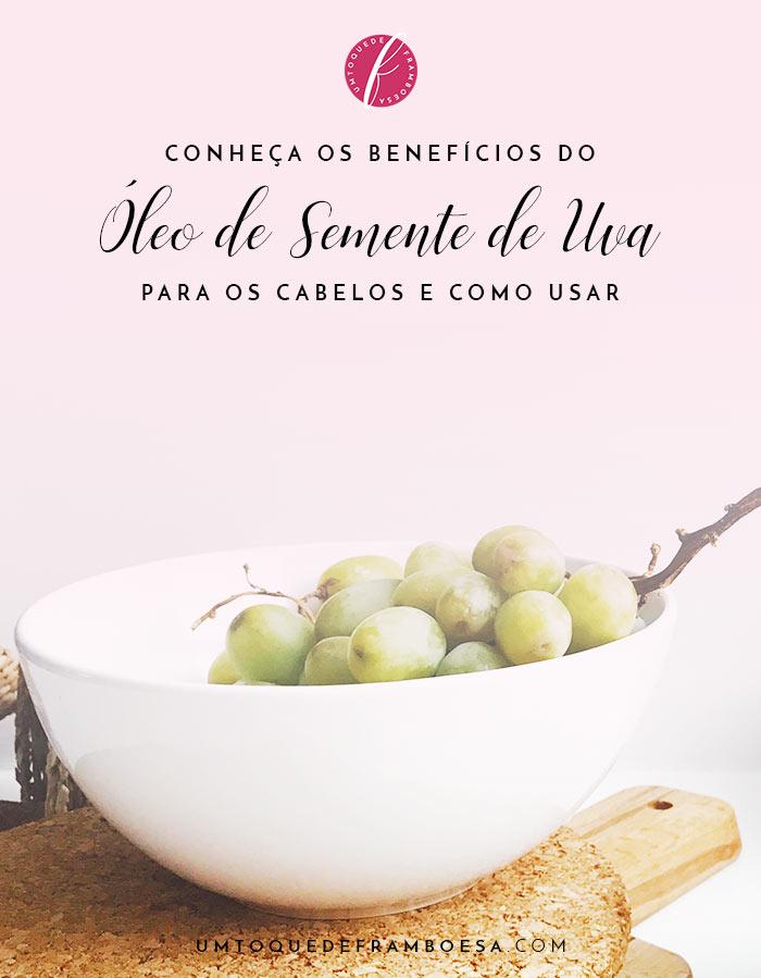 Conheça as propriedades nutritivas do óleo de semente de uva, os benefícios e como usar o óleo de semente de uva no seu cabelo