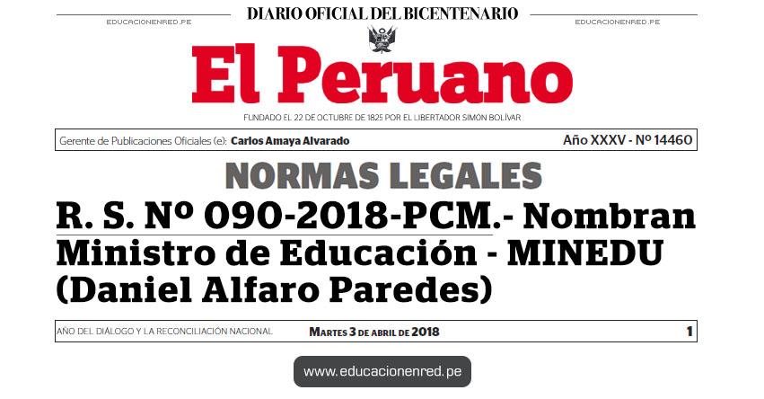 R. S. Nº 090-2018-PCM - Nombran Ministro de Educación (Daniel Alfaro Paredes) www.pcm.gob.pe | MINEDU - www.minedu.gob.pe