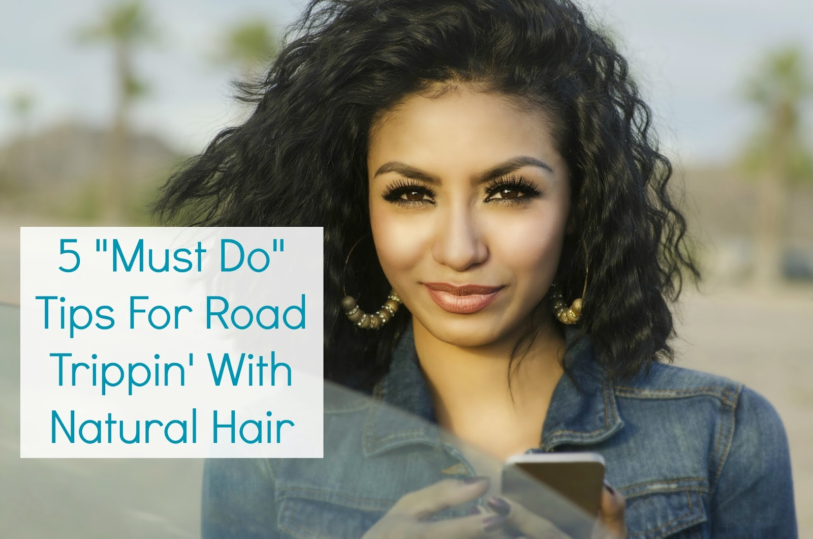 """5 """"Must Do"""" Tips For Road Trippin' With Natural Hair"""