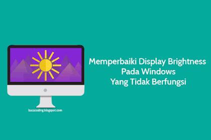 Cara Mengatasi Tingkat Kecerahan Layar ( Brightness ) Tidak Berfungsi Pada Windows 7 / 8 / 10