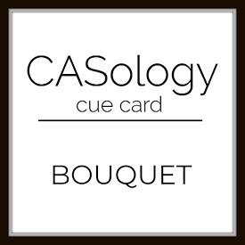 http://casology.blogspot.com/2019/02/week-330-bouquet.html