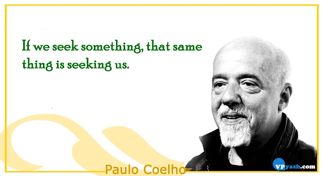 If we seek something, that same thing is seeking us Paulo Coelho Inspiring quotes