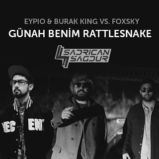 Eypio & Burak King vs. Foxsky - Günah Benim Rattlesnake (Sadrican Mashup)